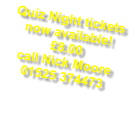 Quiz Night tickets now available! �8.00 call Nick Moore 01525 374473