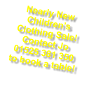 Nearly New Children�s Clothing Sale! Contact Jo  01525 381 350 to book a table!