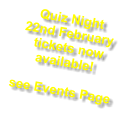 Quiz Night 22nd February  tickets now available!  see Events Page
